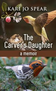 Front cover of Kari Jo Spear's book, _The_Carver's_Daughter_. Shows carved wooden Ruby-throated Hummingbird and Blackburnian warbler.